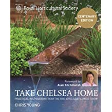 RHS Take Chelsea Home: Practical inspiration from the RHS Chelsea Flower Show (English Edition)
