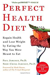 Perfect Health Diet: Regain Health and Lose Weight by Eating the Way You Were Meant to Eat.