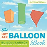 The Hot Air Balloon Book: Build and Launch Kongming Lanterns, Solar Tetroons, and More (Science in Motion) (English Edition)