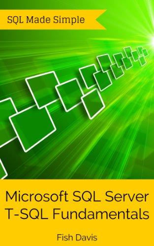 Microsoft SQL Server T-SQL Fundamentals (SQL Made Simple. Book 2)