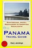 Panama Travel Guide: Sightseeing, Hotel, Restaurant & Shopping Highlights [Idioma Inglés]