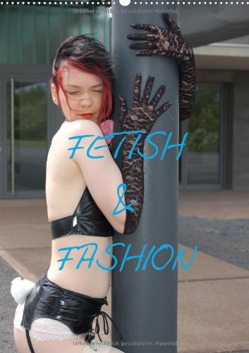 Fetish & Fashion (Wall Calendar 2014 DIN A2 Portrait): Fetish & Fashion Calendar (Month Calendar, 14 pages)