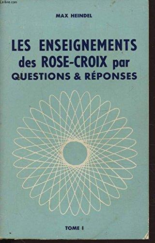LES ENSEIGNEMENTS DES ROSE CROIX PAR QUESTIONS ET REPONSES TOME 1 par MAX HEINDEL