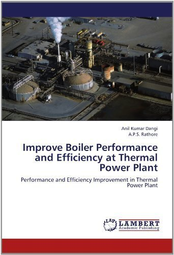 Improve Boiler Performance and Efficiency at Thermal Power Plant: Performance and Efficiency Improvement in Thermal Power Plant by Anil Kumar Dangi, ., A.P.S. Rathore, . (2012) Paperback