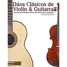 Dúos Clásicos de Violín & Guitarra: Piezas fáciles de Beethoven, Mozart, Tchaikovsky y otros compositores (en Partitura y Tablatura)