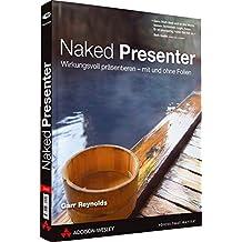 """Naked Presenter - Der neuste Genie-Streich vom Autor von """"Zen oder die Kunst der Präsentation"""": Eindrucksvoll präsentieren - mit und ohne Folien (DPI Grafik)"""