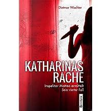 Katharinas Rache: Inspektor Matteo ermittelt. Sein vierter Fall