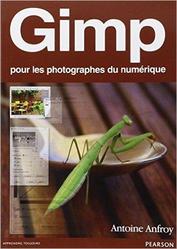 Gimp: Pour les photographes du numérique de Antoine Anfroy ( 20 avril 2012 )
