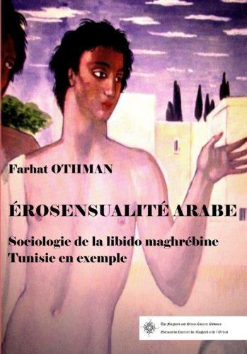 Erosensualité arabe.: Sociologie de la libido Maghrébine. Tunisie en exemple. par Farhat Othman