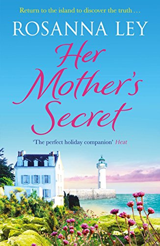 Her Mother's Secret: Escape to sunny France with the Number One bestselling author by [Ley, Rosanna]