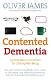 Contented Dementia: A Revolutionary New Way of Treating Dementia : 24-hour Wraparound Care for Lifelong Well-being