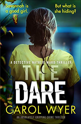 The Dare: An absolutely gripping crime thriller (Detective Natalie Ward Book 3) by [Wyer, Carol]