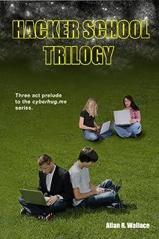 Hacker School Trilogy (cyberhug.me Book 0) by [Wallace, Allan R.]