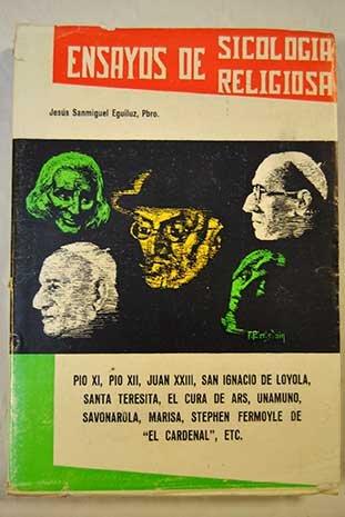 Ensayos de sicología religiosa: Pio XI Pio XII, Juan XXIII, San Ignacio de Loyola, Santa Teresita, El Cura de Ars, Unamuno
