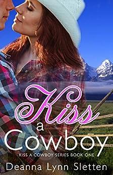 Kiss a Cowboy (Kiss a Cowboy Series Book One) by [Sletten, Deanna Lynn]