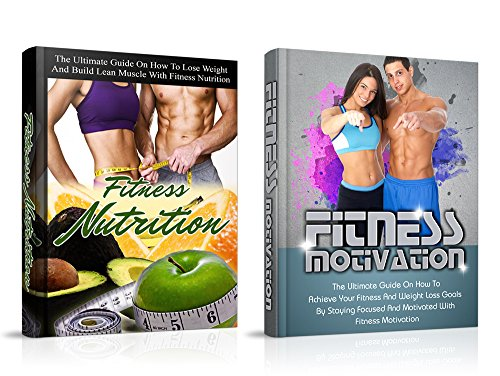 Fitness: Fitness Nutrition and Fitness Motivation: Ultimate Guides to:  Health, Nutrition and Muscle Building - Box Set (Fitness For Beginners,  Health