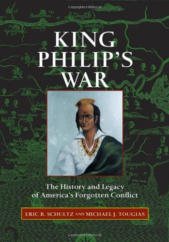 King Philip's War: The History and Legacy of America's Forgotten Conflict