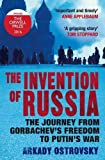 Front cover for the book The Invention of Russia: From Gorbachev's Freedom to Putin's War by Arkady Ostrovsky