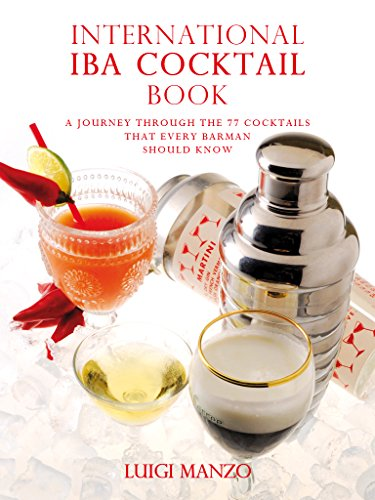International IBA Cocktail Book: A journey through the 77 cocktails that every barman should (English Edition) Internationale Cocktail