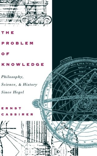 The Problem of Knowledge: Philosophy, Science, and History Since Hegel por Ernst Cassirer