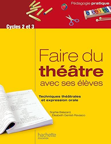 Faire du théâtre avec ses élèves - Techniques théâtrales et expression orale par Sophie Balazard
