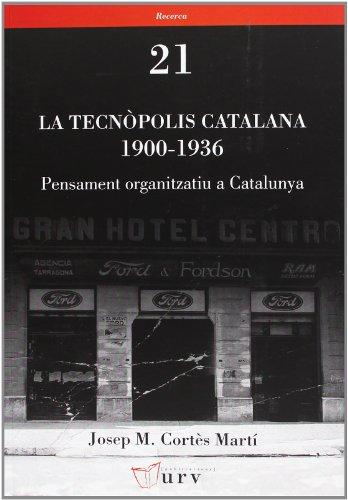 La tecnòpolis catalana 1900-1936: Pensament organitzatiu a Catalunya (Recerca) por Josep Maria Cortès Martí