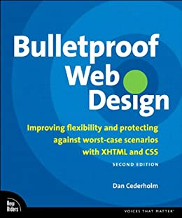 Bulletproof Web Design: Improving flexibility and protecting against worst-case scenarios with XHTML and CSS, Second Edition von [Cederholm, Dan]