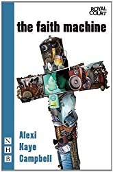 The Faith Machine by Alexi Kaye Campbell (2012-02-28)