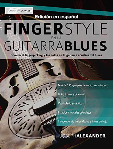 Fingerstyle en la guitarra blues: Domina el fingerpicking y los solos en la guitarra acústica del blues (English Edition) por Joseph Alexander