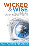 Wicked and Wise: How to Solve the World's Toughest Problems (Wicked & Wise 1)