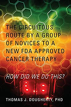 The Circuitous Route By A Group Of Novices To A New Fda Approved Cancer Therapy: How Did We Do This? por Thomas J. Dougherty Phd epub