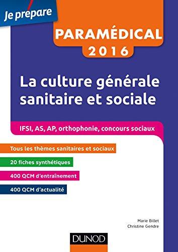 Paramédical 2016 - La culture générale sanitaire et sociale : IFSI, AS, AP, orthophonie, concours sociaux (Je prépare)