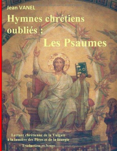 Hymnes chrétiens oubliés : Les Psaumes par Jean Vanel