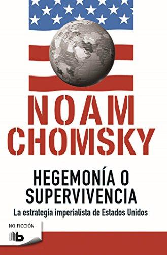 Hegemonía o supervivencia: La estrategia imperialista de Estados Unidos (B DE BOLSILLO) por Noam Chomsky
