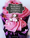 Baking Recipes Journal: Blank Recipe Book Cookbook For Baking Cakes Bread Cookies Chef Journal Diary Notebook For Family: Volume 3 (Blank Baking ... Notebook Logbook Cooking Cookbook Series)