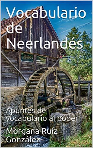 Vocabulario de Neerlandés: Apuntes de vocabulario al poder (Spanish Edition)