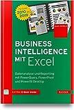 Business Intelligence mit Excel: Datenanalyse und Reporting mit PowerQuery, PowerPivot und PowerBI Desktop. Für Excel 2010 bis 2019