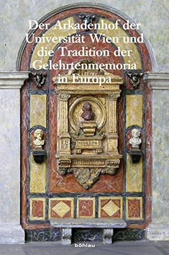 Der Arkadenhof der Universität Wien und die Tradition der Gelehrtenmemoria in Europa: Wiener Jahrbuch für Kunstgeschichte, Band LXIII/LXIV
