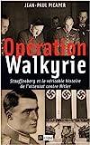 Opération Walkyrie - Stauffenberg et la véritable histoire de l'attentat contre Hitler