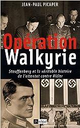 Opération Walkyrie : Stauffenberg et la véritable histoire de l'attentat contre Hitler