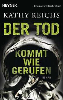 Der Tod kommt wie gerufen: Roman (Die Tempe-Brennan-Romane 11) von [Reichs, Kathy]