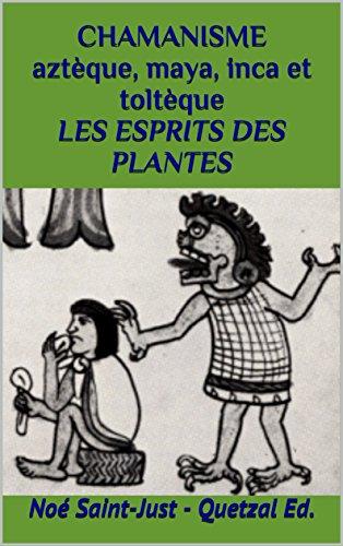 Les Esprits des Plantes (Chamanisme aztque, maya, inca et toltque t. 3)