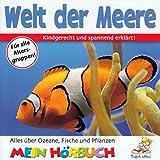 Welt der Meere - Ozeane, Fische und Pflanzen (Kindgerecht und spannend erzählt / Ein Hörbuch für Kinder aller Altersgruppen) [Audio-CD 62 Min. / Audiobook]