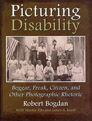 [(Picturing Disability : Beggar, Freak, Citizen and Other Photographic Rhetoric)] [By (author) Robert Bogdan ] published on (December, 2012)