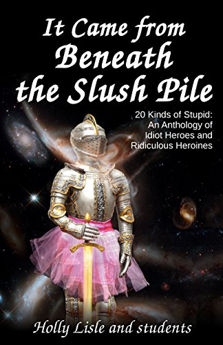 It Came From Beneath the Slush Pile: 20 Kinds of Stupid: An Anthology of Idiot Heroes and Ridiculous Heroines (English Edition)