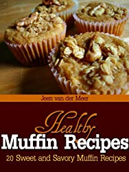Healthy Muffin Recipes: 20 Sweet and Savory Muffin Recipes (English Edition)