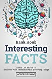 Interesting Facts: Science Can Be Fun Too - Discover Weird Facts and Other Interesting Things (Scientific Question, Science of Stupid, Physics, Trivia, ... Facts, Weird Facts, Fun Facts for Kids)