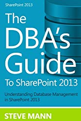 The DBA'S Guide to SharePoint 2013 (English Edition)