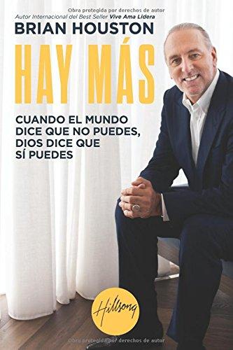 Hay Más: Cuando el mundo dice que no puedes, Dios dice que sí puedes por Brian Houston