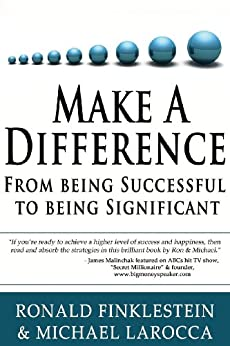 Make a Difference: From Being Successful to Being Significant (English Edition) par [Finklestein, Ron, LaRocca, Michael]